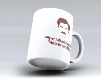 """Coffee Mug, Ron Swanson """"Never half-ass two things Whole-ass one thing"""" Coffee Cup"""