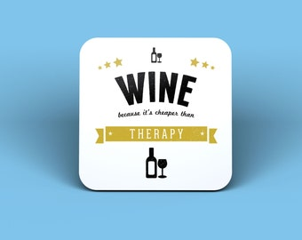 Wine Because It's Cheaper Than Therapy Drinks Coaster