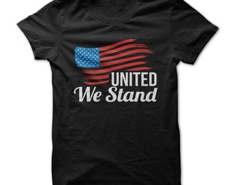 United We Stand - 4th of July - Patriotism - Summer - T Shirt