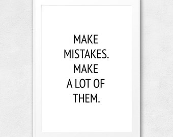 Make Mistakes, Make A Lot Of Them, Printable Wall Art, Quote, Typography Poster, Motivational, Inspirational, Printable Quote, Wall Decor