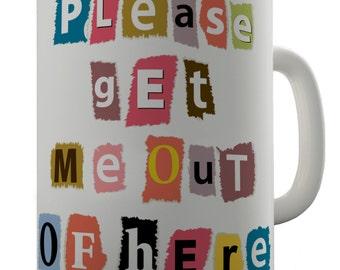Get Me Out Of Here Humorous Ceramic Mug