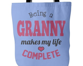 Granny Tote - Being a Granny Makes My Life Complete Tote - Granny Granny Bag- Best Granny Gift - Tote Bag for Granny