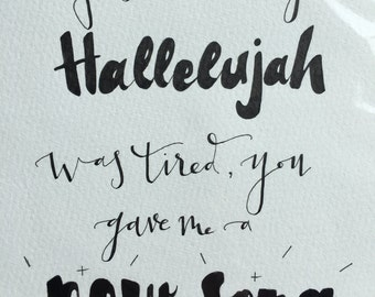 Just when my hallelujah was tired, you gave me a new song to sing.