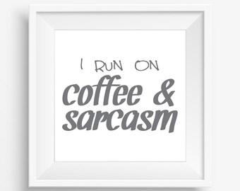 I Run on Coffee and Sarcasm gallery wall art print digital download