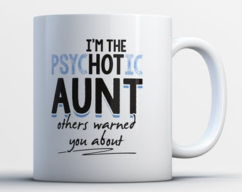 Funny Aunt Mug - I'm The PsycHOTic Aunt Others Warned You About - Best Great Aunt Mug