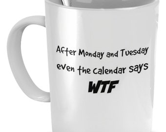 Novelty Coffee Mugs - After Monday And Tuesday Even The Calandar Says WTF - Gifts For Friends/Co-Worker