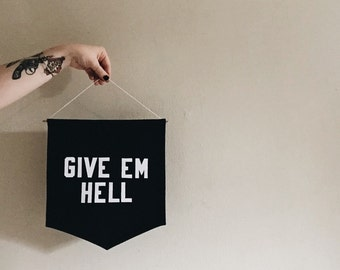 Give Em Hell Banner, Flag, Wall Hanging, Pennant