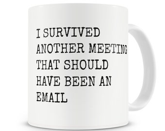 I Survived Another Meeting That Should Have Been An Email Mug Coworker Gift Funny Office Mug Office Humor Mug