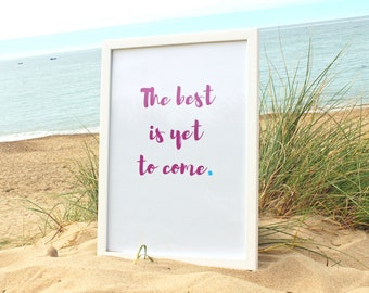 The Best Is Yet To Come, Motivational Print, Motivational Quote, Inspirational Quote, Printed Quote, Wall Art, Typography Print A3