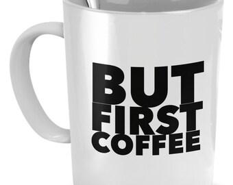 Funny Coffee Mugs - But First Coffee - Coffee Mugs About Coffee