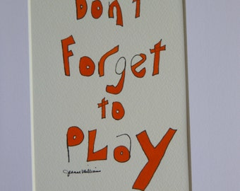 """Hand painted, inspirational, ink & watercolor quote """"Don't forget to play"""".  A great reminder for us all..."""