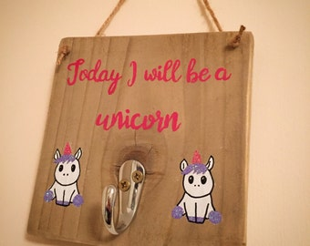 Today I will be a unicorn.... hook plaque