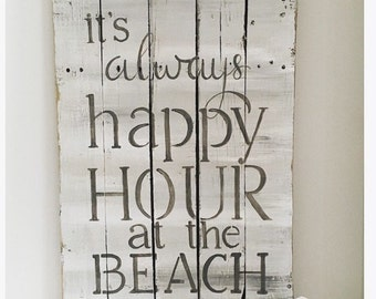 Beach House Pallet Sign, Whitewashed Sign, Beach house Decor, Weathered Sign, It's Always Happy Hour at the Beach,  Happy Hour