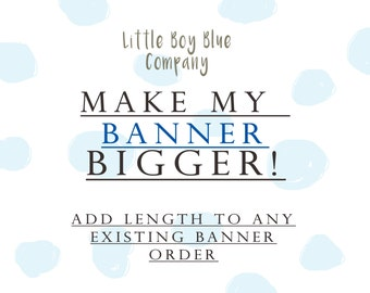 Add Length to Any Banner By the Foot at LittleBoyBlueCo!
