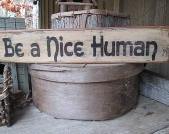 Primitive-Wood-Sign-Be-a-Nice-Human-Cabin-Bar-Rustic-Cool-Hippie-Boho Made To Order