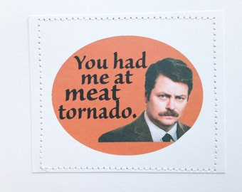 Ron Swanson quote from Parks and Rec. You had me at meat tornado.