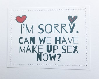 Funny card. I'm sorry. Can we have make up sex now.