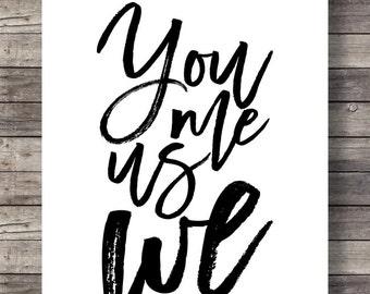 You Me Us We | Modern Calligraphy | Handlettered black and white art print |  Printable wall art | Minimalist love art print | black & white