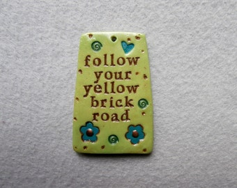 Inspired by the Wizard of Oz/Inspirational Saying Pendant - Follow your Yellow Brick Road