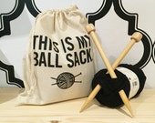 Knitting Project Bag - This is My Ball Sack