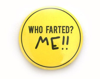"1""Button ""Who Farted? Me!!!"""
