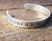 Cuff Bracelet - To teach is to touch a life forever - Teacher Gift