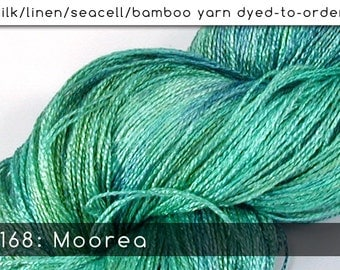 DtO 168: Moorea on Silk/Linen/Seacell/Bamboo Yarn Custom Dyed-to-Order
