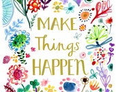 Make Things Happen Inspirational Quote Archival Print