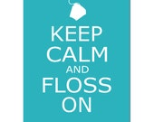 Keep Calm and Floss On - 8x10 Print - Bathroom Art Decor - CHOOSE YOUR COLORS - Shown in Turquoise and More