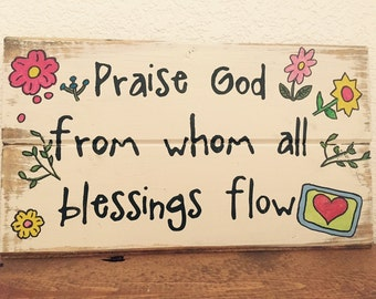 "SALE was 20.00 Now 10.00 Praise God from whom all blessings come 13""w x 7""h, wood sign,wall art,quote,home decor,farmhouse,Bible,scripture"