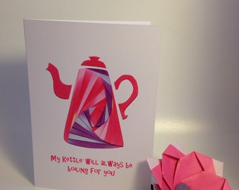 Iris folded scene greeting card (printed) - my kettle will always be boiling for you