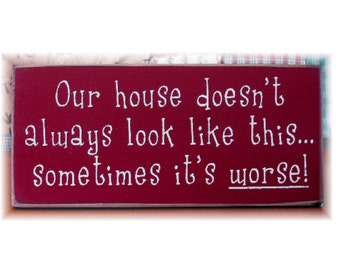 Our house doesn't always look like this... sometimes it's worse primitive sign