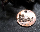 be kind - antiqued copper charm or pendant