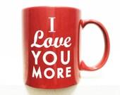 I love you more- Coffee Mug-RED- 11 ounces