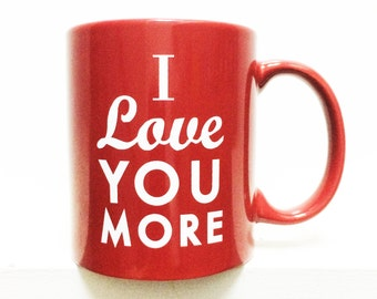 I love you more- Coffee Mug-RED- 11 ounces  Item # B013VL0FV8