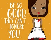 Be So Good They Can't Ignore You - Inspirational Art Print African American