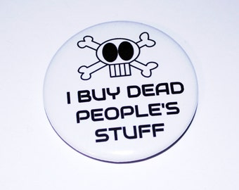I Buy Dead People's Stuff, Pin Back Button, Magnet, Bottle Opener, Pocket Mirror, Pin Back Sayings Button, Antique Lover Gift, Junker Gift