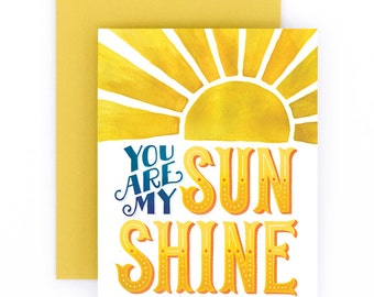 You are my Sunshine Greeting Card | Encouragement, Love & Friendship Greeting Card | Hand Lettered | Yellow | A2 | Made in the USA | GC006