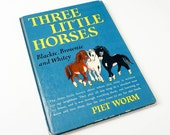 Vintage 1958 Childrens Book / Three Little Horses by Piet Worm Hc / For All Boys and Girls Who Love Horses