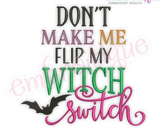 Don't Make Me Flip My Witch Switch- Halloween  - Instant Download Machine embroidery design