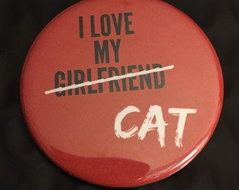"""I Love My Cat (not girlfriend): pinback button 1"""" 3/4 size large pin back decorative funny button - Great Holiday Gift -"""