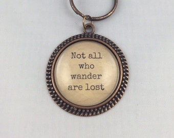 Key Chain or Necklace - Not all who wander are lost - Quote Necklace - Quote Key Chain - Vintage Round - Available in 5 Finishes