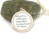 "Dr. Seuss Quote Necklace , ""Why fit in when you were born to stand out"", Authors Quote,  Dr. Seuss Jewelry, Silver or Bronzed"