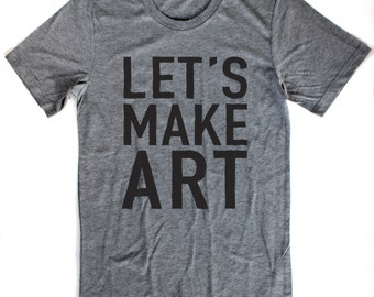 Let's Make Art  -  UNISEX/MENS T-Shirt  -  Available in S M L XL and four shirt colors