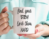 Find Your Tribe. Love them Hard Mug Truth Bomb Quote - Any Color Inspirational Phrase Typography White Ceramic Mug Gift For Your Best Friend