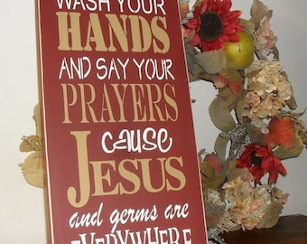 ON SALE TODAY Wash Your Hands and Say Your Prayers Cause Jesus and Germs are Everywhere Sign