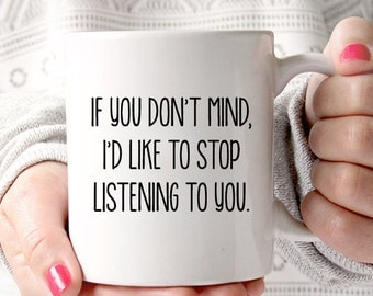 If You Don't Mind, I'd Like to Stop Listening to You Big Bang Theory coffee mug