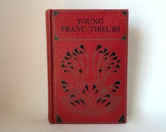 Vintage Book YOUNG FRANC-TIREURS G A Henty Undated Novel Illustrated Art Deco Hardcover Decorative Old Library Adventure Franco Prussian War