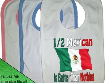 Mexican Bib - Flag baby Bib - Nationality Bib - baby clothing - Mexico Flag Bib - Proud to be - Half Mexican is better than nothing
