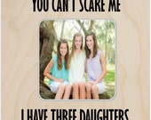 Husband Gift You Can't Scare Me I Have 3 Daughters Father's Day Gift Awesome Dad Funny Frame Dad Gift
